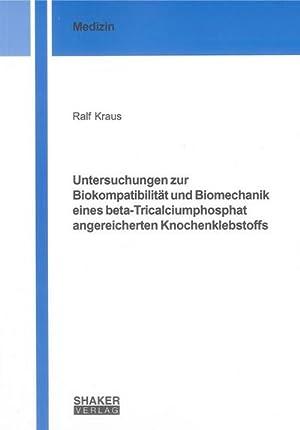 Untersuchungen zur Biokompatibilität und Biomechanik eines beta-Tricalciumphosphat angereicherten ...