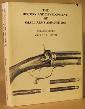 History and Development of Small Arms Ammunition,: Hoyem, George A.