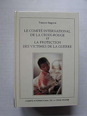 Le comité international de la Croix-Rouge et la protection des victimes de la guerre: Bugnion, ...