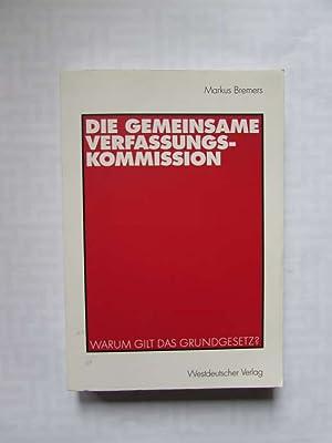 Die Gemeinsame Verfassungskommission - Warum gilt das Grundgesetz?: Bremers, Markus: