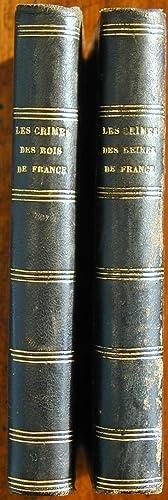 Les crimes des rois de France (depuis le commencement de la monarchie jusqu'à Charles X ...
