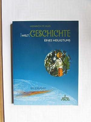 Welt)Geschichte eines Heiligtums - Vergangenheit einholen (Ein Bildband): Hug, Heinrich M.: