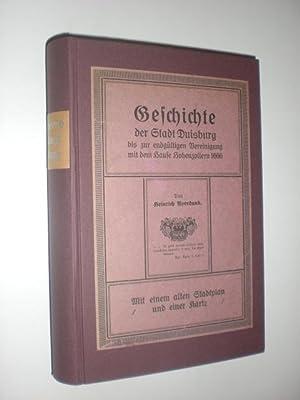 Geschichte der Stadt Duisburg bis zur endgültigen Vereinigung mit dem Hause Hohenzollern (1666). ...