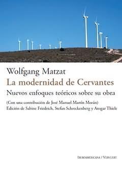 La modernidad de Cervantes : Nuevos enfoques teóricos sobre su obra / Wolfgang Matzat ; Edición de ...