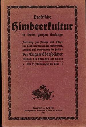 Praktische Himbeerkultur in ihrem ganzen Umfange. Anleitung zur Anlage und Pflege von ...