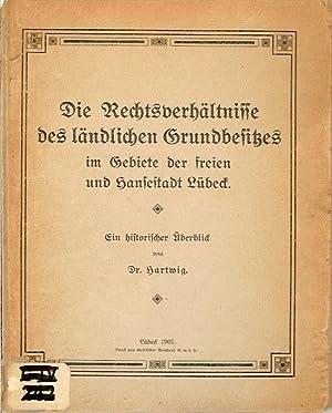Die Rechtsverhältnisse des ländlichen Grundbesitzes im Gebiete der freien und Hansestadt Lübeck. ...