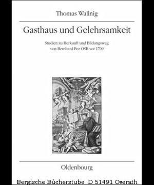 Gasthaus und Gelehrsamkeit. Studien zu Herkunft und Bildungsweg von Bernhard Pez OSB vor 1709. (...