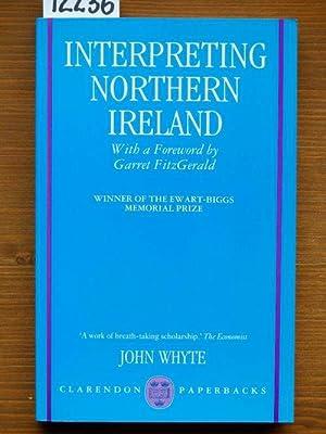 Interpreting Northern Ireland. Foreword by Garret FitzGerald.: Whyte, John [Henry]