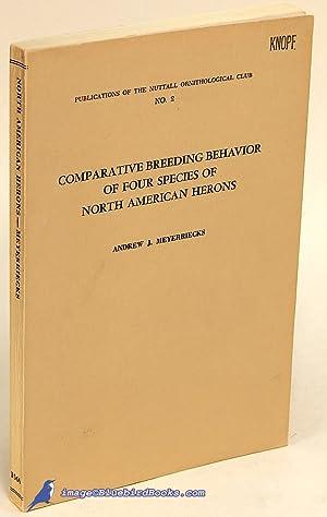 Comparative Breeding Behavior of Four Species of North American Herons: MEYERRIECKS, Andrew J.