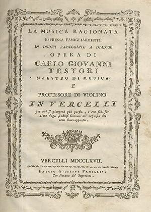 La musica ragionata espressa famigliarmente in dodici passeggiate a dialogo opera di Carlo Giovanni...