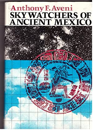 Skywatchers of Ancient Mexico: Anthony F. Aveni,