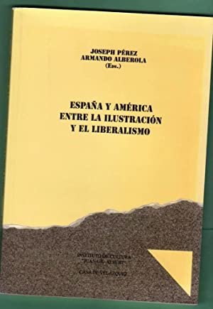 ESPAÑA Y AMERICA ENTRE LA ILUSTRACION Y EL LIBERALISMO.: PEREZ, Joseph [J. Pérez, ed.] ; ALBEROLA, ...
