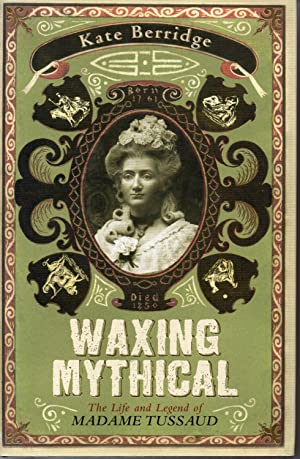 Waxing Mythical: The Life and Legend of Madame Tussaud