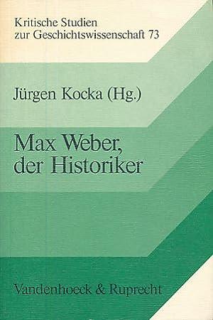 Max Weber, der Historiker. Kritische Studien zur Geschichtswissenschaft Bd. 73.: Kocka, Jürgen (Hg....
