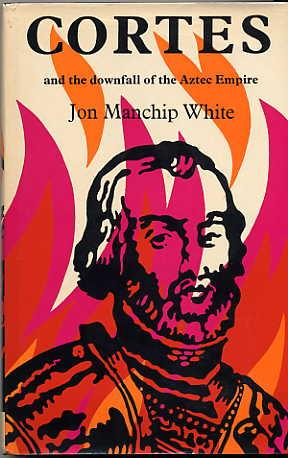 Cortes and the Downfall of the Aztec Empire.: White, Jon Manchip.