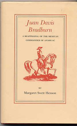 Juan Davis Bradburn : a Reappraisal of the Mexican Commander of Anahuac (Elma Dill Russell Spencer ...