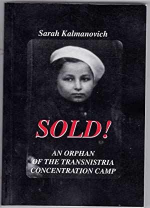 Sold! An Orphan of the Transnistria Concentration Camp --- Author Inscription: Sarah Kalmanovich