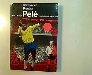 Schwarze Perle Pelé.: Hack, Fritz: