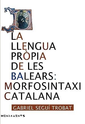 La llengua propia de les Balears: morfosintaxi: Seguí i Trobat,