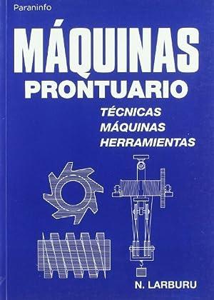 Maquinas prontuario:tecnicas,maquinas y herramientas: Larburu, Nicolas