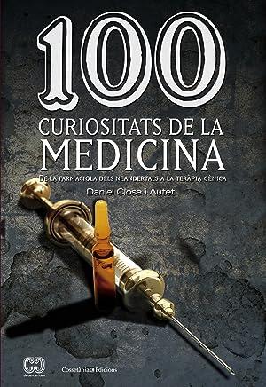 100 curiositats de la medicina de la farmaciola del Neolitic a la terapia genica: Closa I Autet, ...