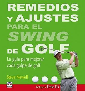 Remedios y ajustes para el swing de golf: Newell, Steve