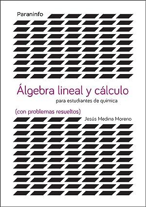 Álgebra lineal y cálculo para estudiantes de química: Medina Moreno, Jesús