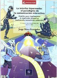 La interfaz hipermedia:el paradigma de la comunicación inter: Jorge Mora Fernández