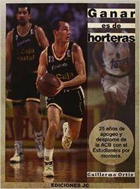 Imagen del vendedor de GANAR ES DE HORTERAS 25 años de apogeo y desplome de la ACB con el estudiantes a la venta por Imosver