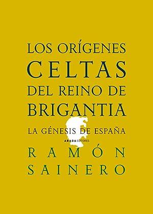 LOS ORÍGENES CELTAS DEL REINO DE BRIGANTIA La génesis de España: Sainero, Ramon