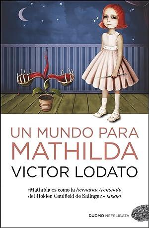 Un mundo para mathilda: Victor Lodato