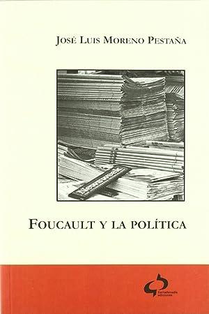 Foucault y la política: Moreno Pestaña, José
