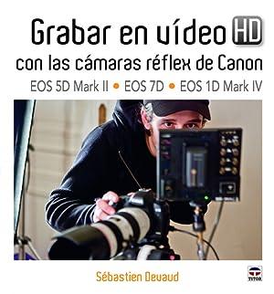 Grabar en vídeo HD con las cámaras réflex de Canon: Devaud, Sébastien