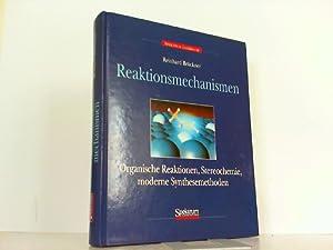 Reaktionsmechanismen - Organische Reaktionen, Stereochemie, Moderne Synthesemethoden.: Brückner, ...