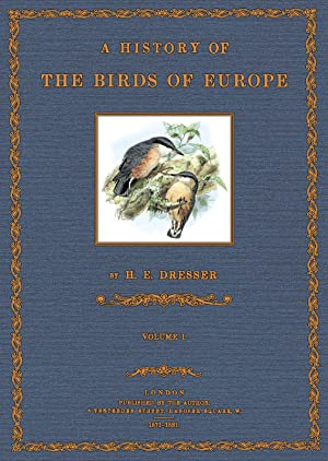 A History of the Birds of Europe - 1: Dresser, Henry Eeles
