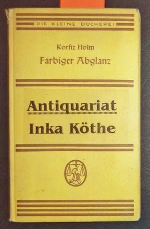 Farbiger Abglanz - Erinnerungen an Ludwig Thoma,: Holm, Korfiz: