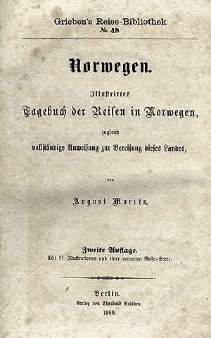 Norwegen. Illustrirtes Tagebuch der Reisen in Norwegen, zugleich vollständige Anweisung zur ...