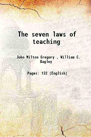 The seven laws of teaching 1917 [Hardcover]: John Milton Gregory