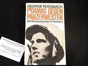 Pyjamas gegen Panzerwesten. Als Kriegsreporter in Vietnam.: VIETNAM.- ROSSBACH, George: