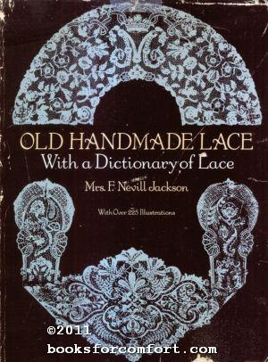 Old Handmade Lace, With a Dictionary of: Mrs. F Nevill