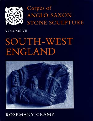 Corpus of Anglo-Saxon Stone Sculpture Volume VII: South-West England: Cramp, Rosemary