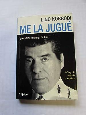 Me la Jugue - El verdadero amigo de Fox: Korrodi, Lino, Jorge G. Castaneda und Jose Luis Lopez: