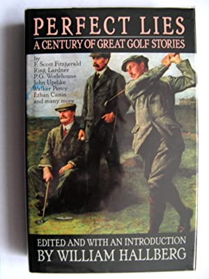 Perfect Lies: A Century of Great Golf: Hallberg, William