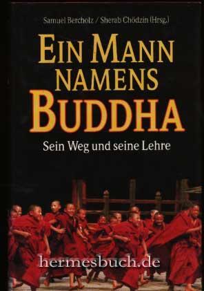 Ein Mann namens Buddha., Sein Weg und seine Lehre.: Bercholz, Samuel [Hrsg.] und Sherab [Hrsg.] ...