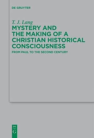 Mystery and the Making of a Christian Historical Consciousness : From Paul to the Second Century: T...