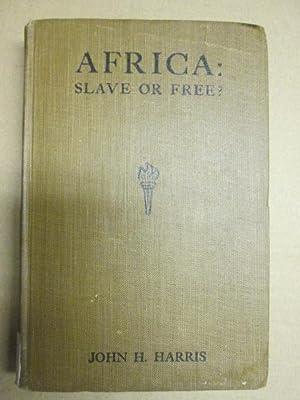 Africa : slave or free: Harris, John Hobbis, Sir (1874-)