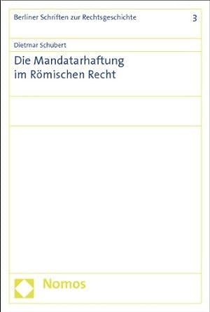 Die Mandatarhaftung im römischen Recht. Berliner Schriften zur Rechtsgeschichte ; Band 3: Schubert,...
