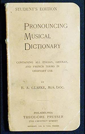 Pronouncing Musical Dictionary: Containing All Italian, German,: Clarke, Hugh Archibald