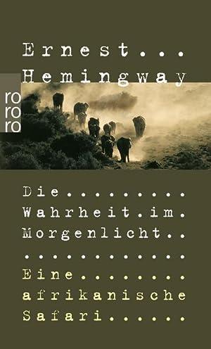 Die Wahrheit im Morgenlicht : Eine afrikanische: Ernest Hemingway