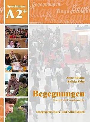 Begegnungen Deutsch als Fremdsprache A2+: Integriertes Kurs-